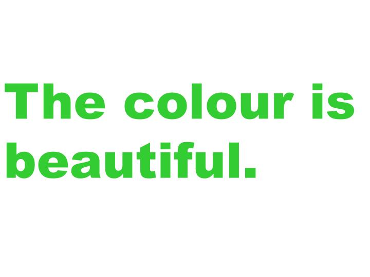 The colour is beautiful.