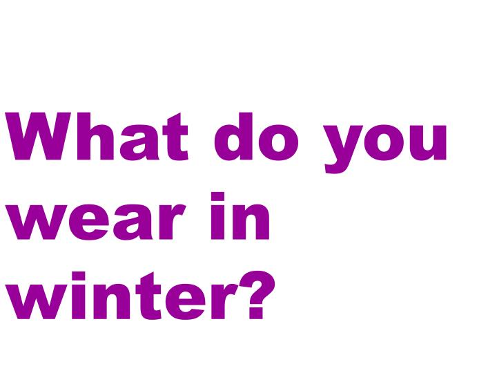 What do you wear in winter?