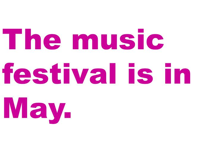 The music festival is in May.