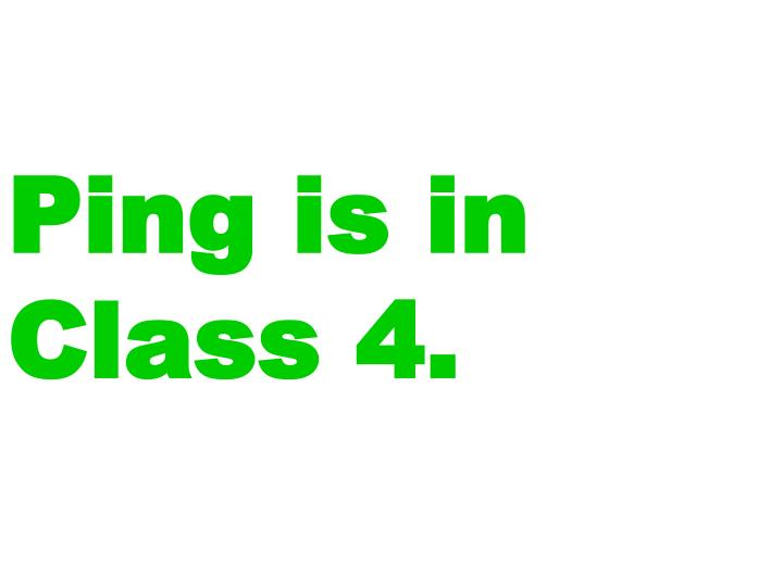 Ping is in Class 4.