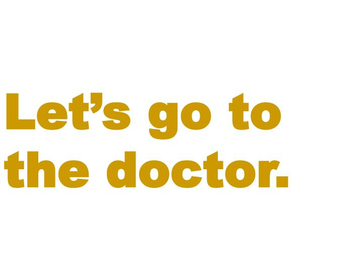 Let's go to the doctor.