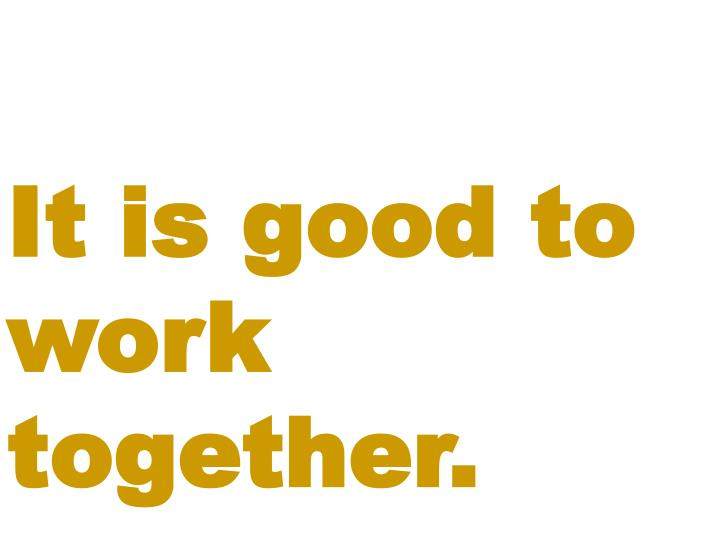It is good to work together.