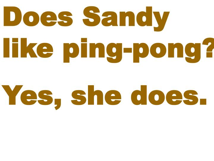 Does Sandy like ping-pong?