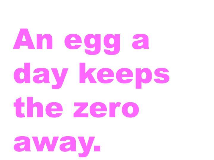 An egg a day keeps the zero away.