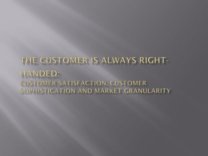 The customer is always right-handed:
