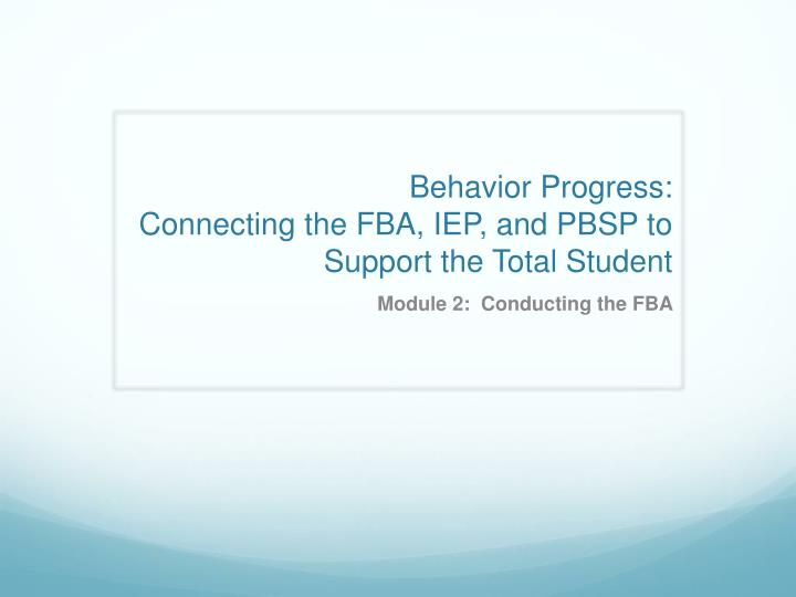 behavior progress connecting the fba iep and pbsp to support the total student n.