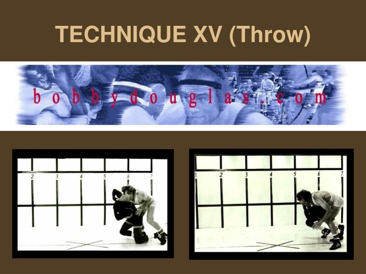 TECHNIQUE XV (Throw)