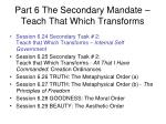 part 6 the secondary mandate teach that which transforms