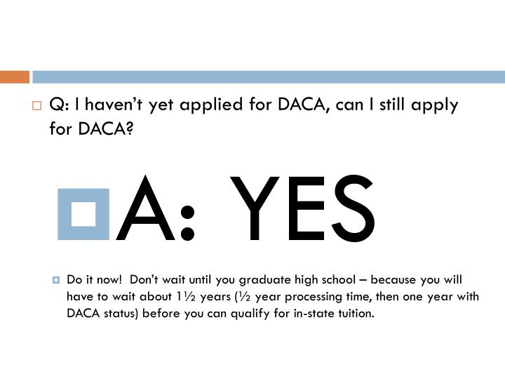 Q: I haven't yet applied for DACA, can I still apply for DACA?
