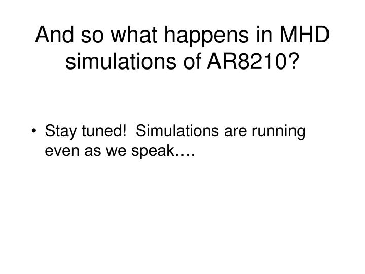 And so what happens in MHD simulations of AR8210?
