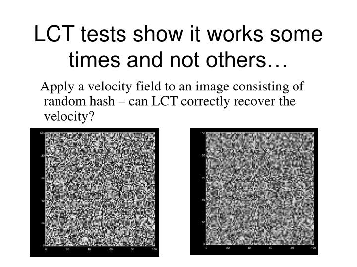 LCT tests show it works some times and not others…