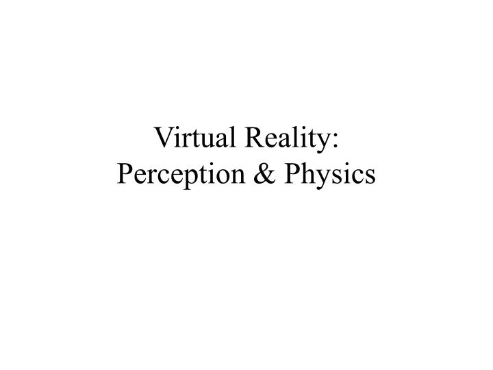 Virtual reality perception physics