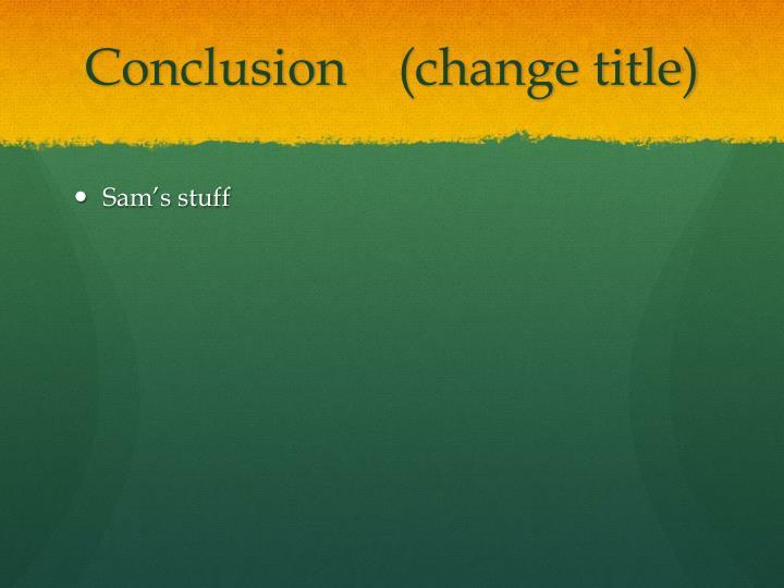 Conclusion(change title)