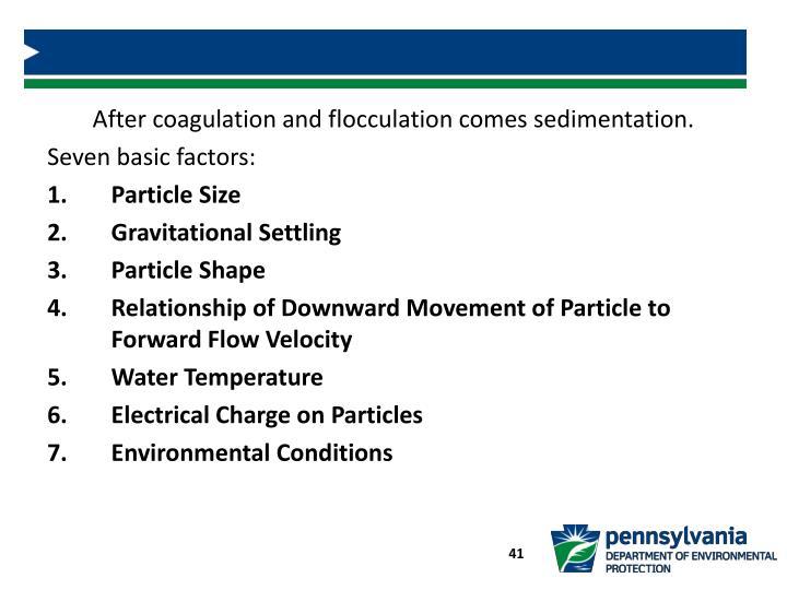 After coagulation and flocculation comes sedimentation.