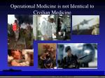 operational medicine is not identical to civilian medicine