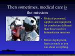 then sometimes medical care is the mission
