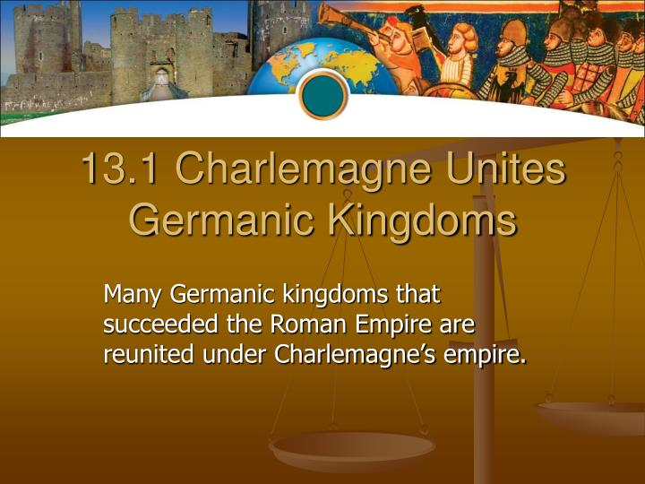 13 1 charlemagne unites germanic kingdoms