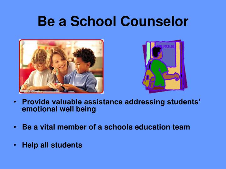 Be a school counselor