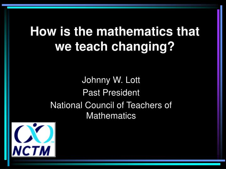 how is the mathematics that we teach changing