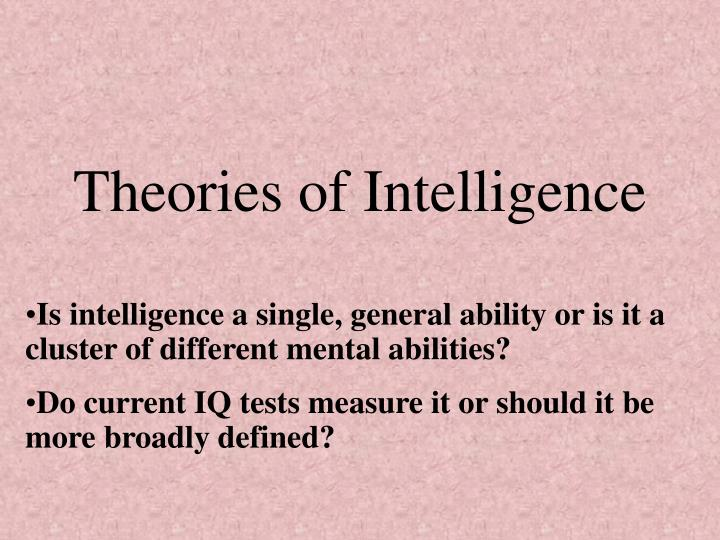 theories of intelligence essay Intelligence is a complex psychological construct and promotes fierce debate amongst academics many experts maintain that intelligence is the most importa.