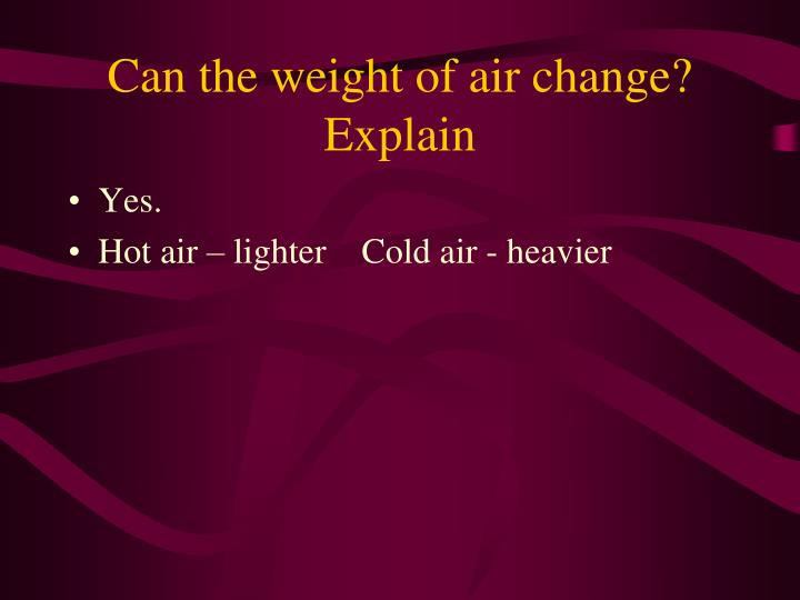 Can the weight of air change?  Explain
