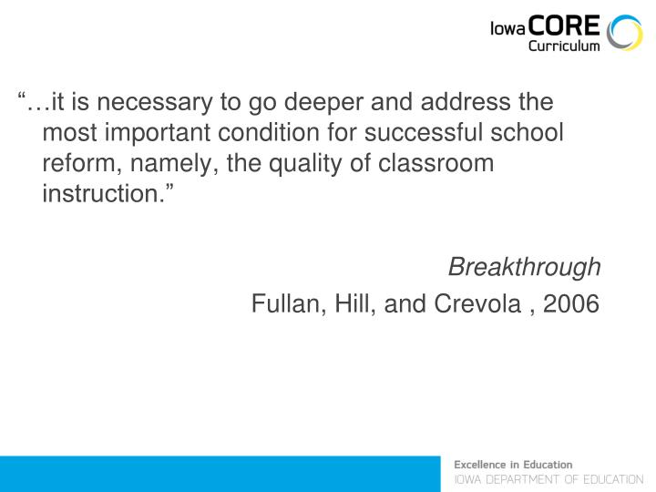 """""""…it is necessary to go deeper and address the most important condition for successful school reform, namely, the quality of classroom instruction."""""""