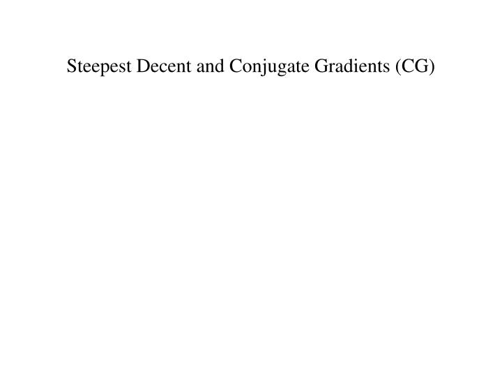 steepest decent and conjugate gradients cg n.