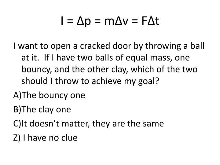 I = Δp = mΔv = FΔt