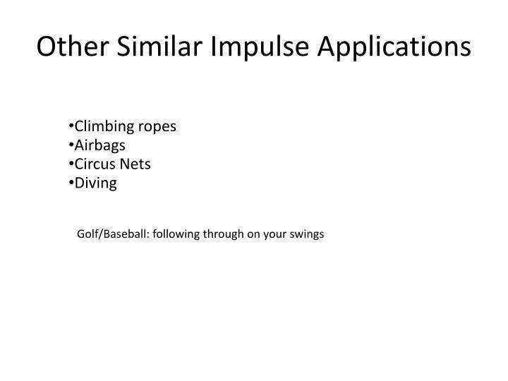 Other Similar Impulse Applications