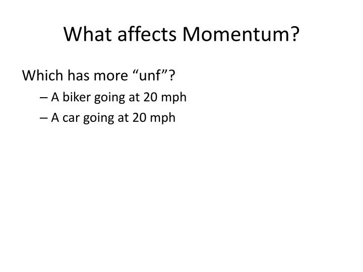 What affects Momentum?