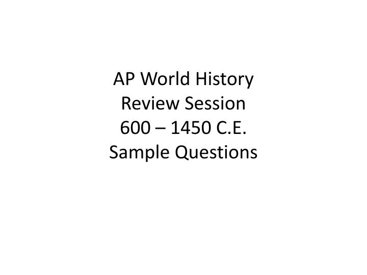 PPT AP World History Review Session 600 1450 C E Sample