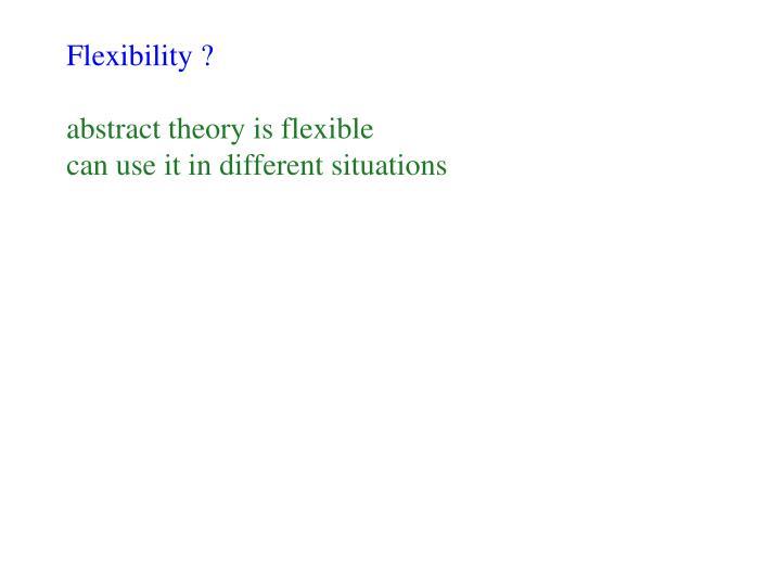 Flexibility ?