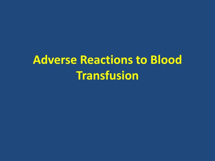 Adverse reactions to blood transfusion
