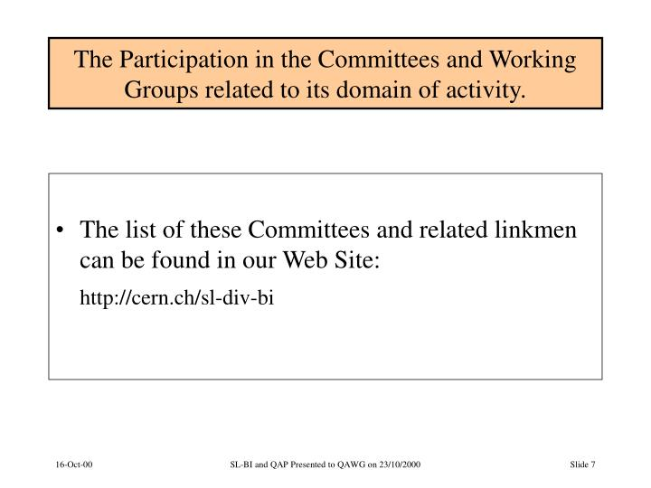The Participation in the Committees and Working Groups related to its domain of activity.