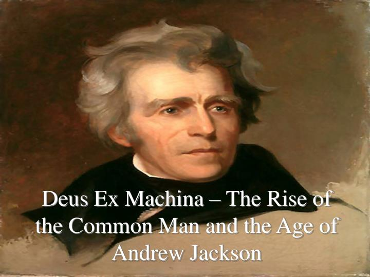 deus ex machina the rise of the common man and the age of andrew jackson n.