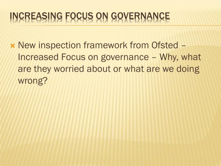 New inspection framework from Ofsted – Increased Focus on governance – Why, what are they worried about or what are we doing wrong?