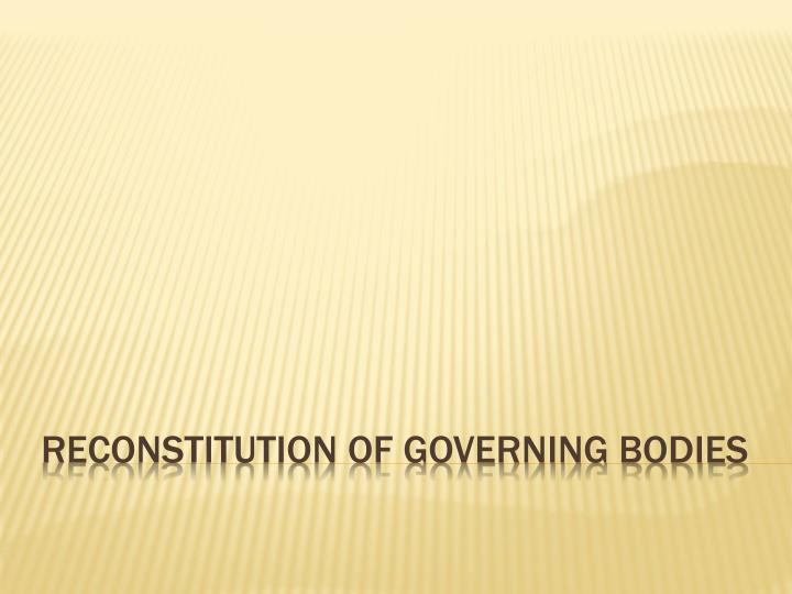 Reconstitution of Governing Bodies