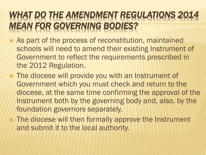 As part of the process of reconstitution, maintained schools will need to amend their existing Instrument of Government to reflect the requirements prescribed in the 2012