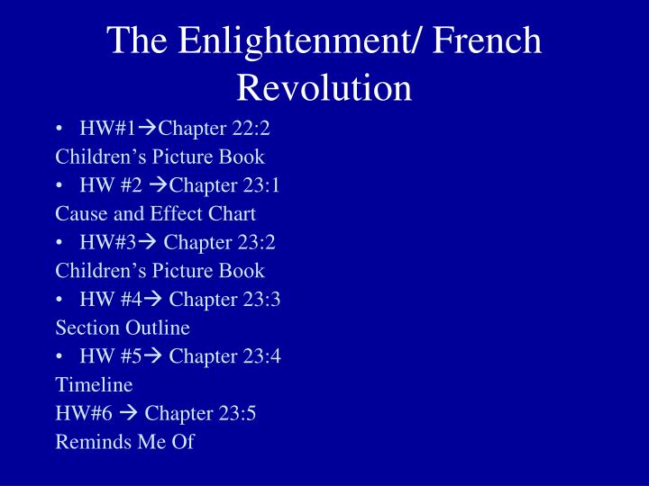 enlightenment and the frech revolution The enlightenment and the french revolution could be described as the most influential and significant historical events in europe during the eighteenth century the enlightment inspired people and the french revolution encouraged people all over the world to fight for freedom and equality.