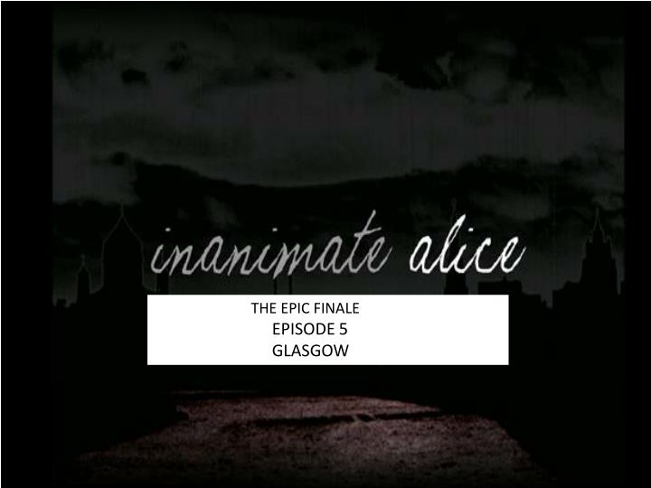 the epic finale episode 5 glasgow n.