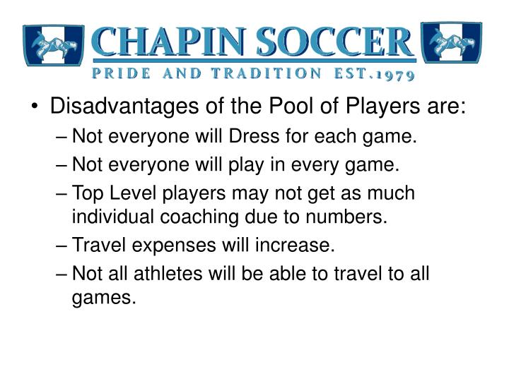 Disadvantages of the Pool of Players are: