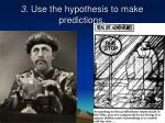 3 use the hypothesis to make predictions
