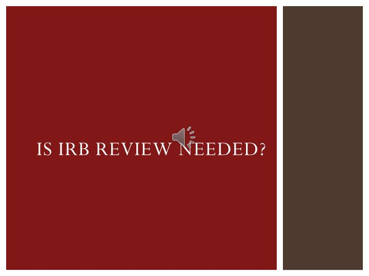 irb issues Standard risk issues, researcher responses, and irb requirements to prepare a research project for review by an irb, researchers must provide appropriate discussion of risks and benefits in the protocol and in the informed consent documentation.