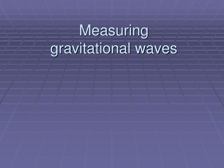 Measuring gravitational waves