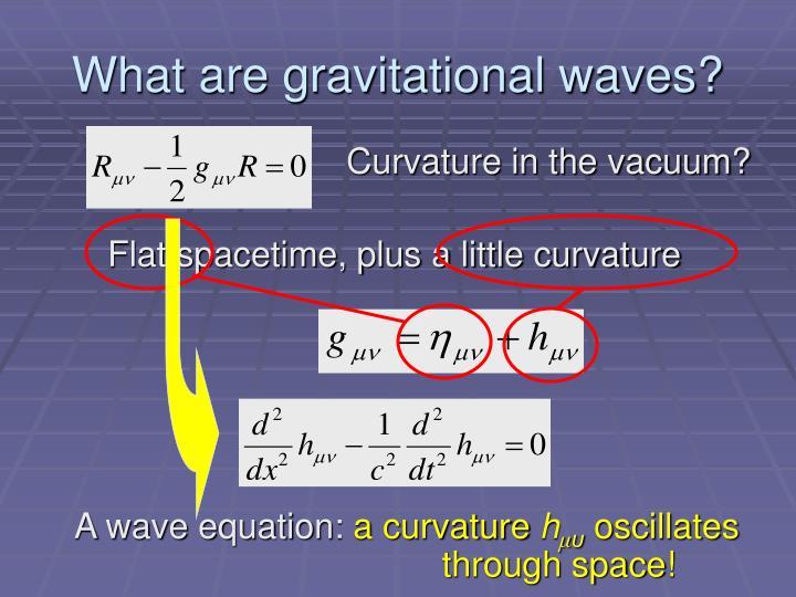 Flat spacetime, plus a little curvature