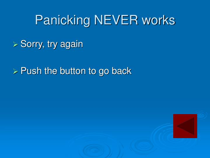 Panicking NEVER works