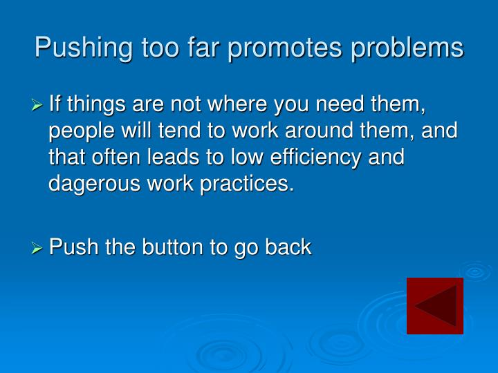 Pushing too far promotes problems