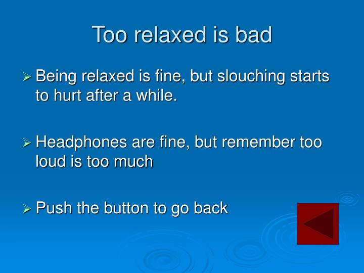 Too relaxed is bad