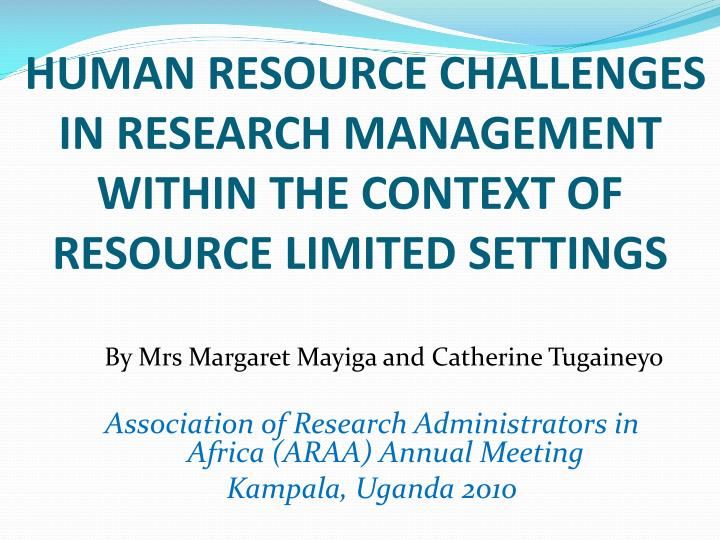 Human resource challenges in research management within the context of resource limited settings