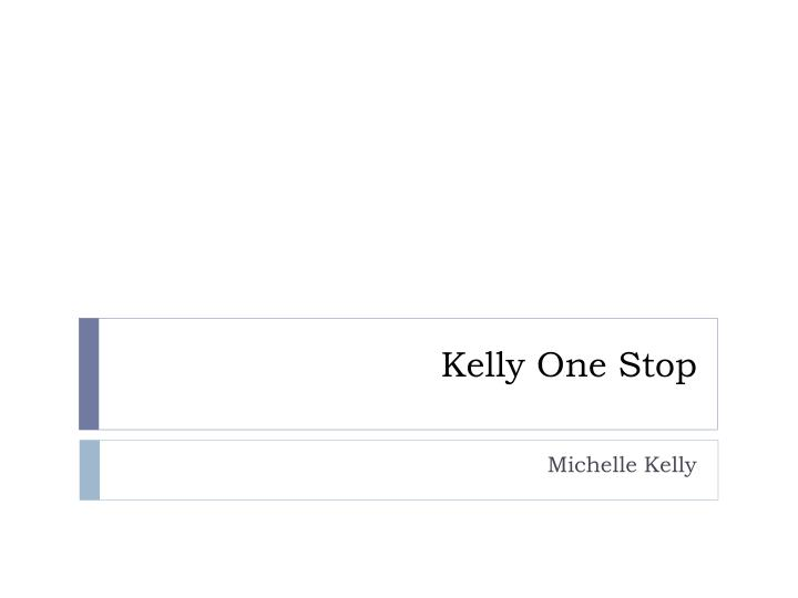 Kelly one stop